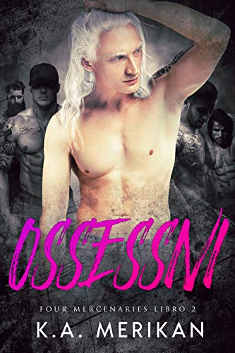 Ossessivi (gay harem romance) (Four Mercenaries IT Vol. 2) di [Merikan, K.A.]