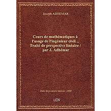 Cours de mathématiques à l'usage de l'ingénieur civil. , Traité de perspective linéaire / par J. Adh