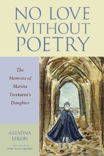No Love Without Poetry: The Memoirs of Marina Tsvetaeva's Daughter by Ariadna Efron (2009-08-17)