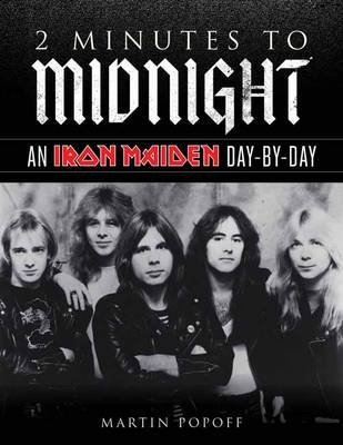 [(2 Minutes to Midnight: An Iron Maiden Day-by-Day)] [ By (author) Martin Popoff ] [November, 2013]