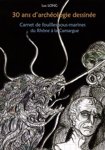 30 ans d'archéologie dessinée : Carnet de fouilles sous-marines du Rhône à la Camargue
