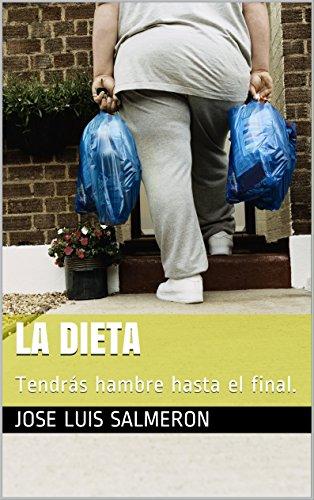 LA DIETA: Tendrás hambre hasta el final. por JOSE LUIS SALMERON