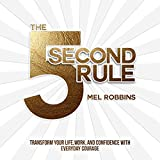The 5 Second Rule: Transform your Life, Work, and Confidence with Everyday Courage (audio edition)