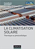 La climatisation solaire - Thermique ou photovoltaïque de Francis Meunier ,Daniel Mugnier ( 8 mai 2013 )...