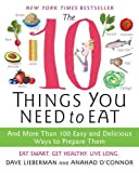 The 10 Things You Need to Eat: And More Than 100 Easy and Delicious Ways to Prepare Them by Dave Lieberman, Anahad O'Connor (2010) Paperback