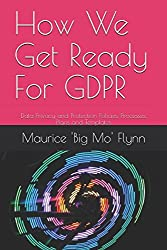 How We Get Ready For GDPR: Data Privacy and Protection Policies, Processes, Plans and Templates (Big Mo's Guidebooks)