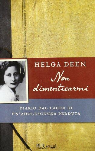 Non dimenticarmi. Diario dal lager di un'adolescenza perduta (Saggi) por Helga Deen