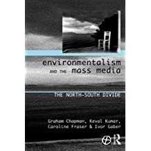 Environmentalism and the Mass Media: The North/South Divide (Global Environmental Change)