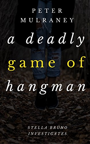 A Deadly Game of Hangman (Stella Bruno Investigates Book 4) by [Mulraney, Peter]