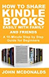 How to Share Kindle Books Easily With Family and Friends : A 10-Minute Step by Step Guide For Beginners (English Edition)