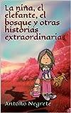 La niña, el elefante, el bosque y otras historias extraordinarias