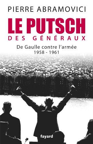 Le Putsch des Généraux: De Gaulle contre l'armée (1958-1961)