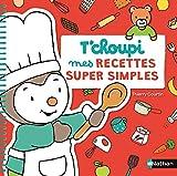 T'choupi : mes recettes super simples - Dès 2 ans