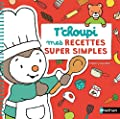 T'choupi - Mes recettes super simples - Dès 2 ans