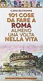 101 cose da fare a Roma almeno una volta nella vita