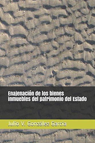 Enajenación de los bienes inmuebles del patrimonio del Estado por Julio V. González García
