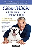 Guía para un perro feliz / Cesar Millan's Short Guide To A Happy Dog: 98 consejos y técnicas esenciales / 98 essential tips and techniques