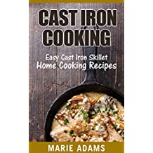 Cast Iron Cooking: Easy Cast Iron Skillet Home Cooking Recipes (English Edition)
