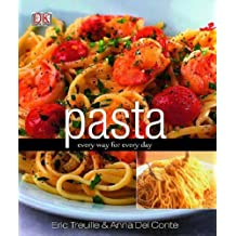 Pasta: Every Way for Every Day by Eric Treuille Del Co (2008-08-02)