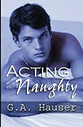 Acting Naughty: Action! Series Book 1 by G A Hauser (2010-03-18)
