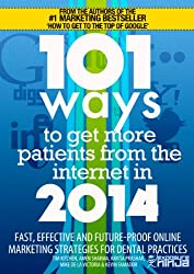 101 Ways to Get More Patients from the Internet in 2014: Cutting Edge Online Marketing Strategies for Dental Practices (English Edition)