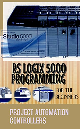 Rockwell-allen Bradley (RSLOGIX 5000 PROGRAMMING FOR THE BEGINNERS  PROJECT AUTOMATION CONTROLLERS (English Edition))