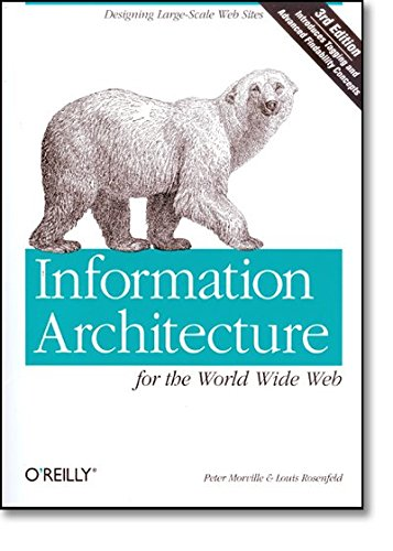 Information Architecture for the World Wide Web: Designing Large-Scale Web Sites por Peter Morville