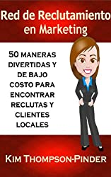 Red de reclutamiento en marketing. 50 maneras divertidas y de bajo costo para encontrar reclutas y clientes locales (Spanish Edition)