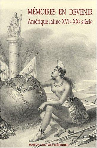 Mémoires en devenir : Amérique latine XVIe-XXe siècle par François-Xavier Guerra