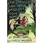 The Princess Who Wouldn't Come Home Finkel, Irving ( Author ) Sep-01-2008 Paperback