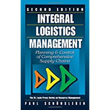 Integral Logistics Management: Planning and Control of Comprehensive Supply Chains, Second Edition