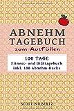 Abnehmtagebuch zum Ausfüllen: 100 Tage Fitness- und Diättagebuch inkl. 100 Abnehm-Hacks