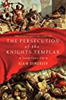 The Persecution of the Knights Templar par Demurger