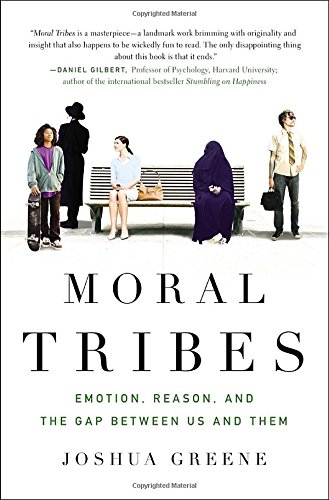 Moral Tribes: Emotion, Reason, and the Gap Between Us and Them por Joshua Greene