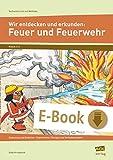 Wir entdecken und erkunden: Feuer und Feuerwehr: Bedeutung und Gefahren - Experimente, Übungen und Verhaltensregeln (3. und 4. Klasse) (Sachunterricht mit Methode)
