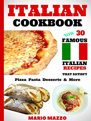 Italian Cookbook: Famous Italian Recipes That Satisfy ...