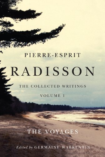 pierre-esprit-radisson-the-collected-writings-volume-1-the-voyages