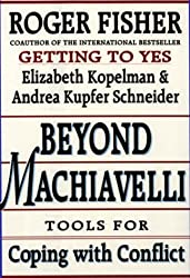 Beyond Machiavelli : Tools for Coping With Conflict by Roger Fisher (1994-01-30)