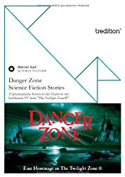 Danger Zone - Science Fiction Stories: Eine Hommage an The Twilight Zone®