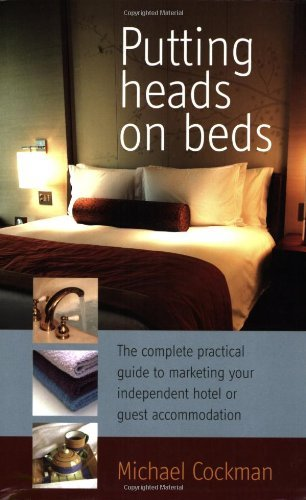 putting-heads-on-beds-the-complete-practical-guide-to-marketing-your-independent-hotel-or-guest-acco