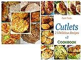 Cutlets 25 Delicious Recipes #3 Cookbook
