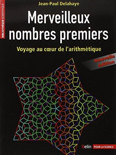 Merveilleux nombres premiers - Voyage au coeur de l'arithmétique