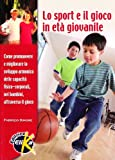 Lo sport e il gioco in età giovanile. Come promuovere e migliorare lo sviluppo armonico delle capacità fisico-corporali nei bambini attraverso il gioco