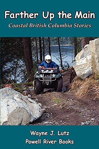 Farther Up the Main: Coastal British Columbia Stories by Wayne J. Lutz (2009-10-17)