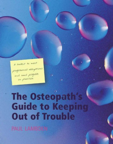 The Osteopath's Guide to Keeping Out of Trouble: A Toolkit to Meet Professional Obligations and Avoid Pitfalls in Practice by Paul Lambden (1-Apr-2005) Paperback