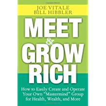 Meet and Grow Rich: How to Easily Create and Operate Your Own Mastermind Group for Health, Wealth, and More by Joe Vitale (2006-08-18)