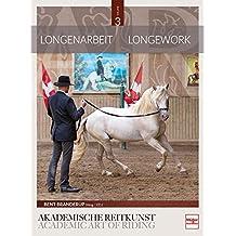 Longenarbeit in der Akademischen Reitkunst: Longework in the Academic Art of Riding (BAND 3)