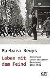 Leben mit dem Feind: Amsterdam unter deutscher Besatzung 1940 -1945