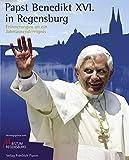 Papst Benedikt XVI. in Regensburg: Erinnerungen an ein Jahrtausendereignis - Karl Birkenseer