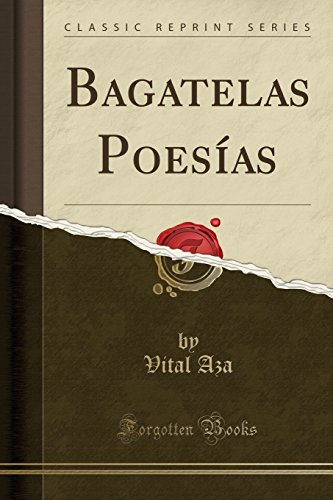 Bagatelas Poesías (Classic Reprint) por Vital Aza